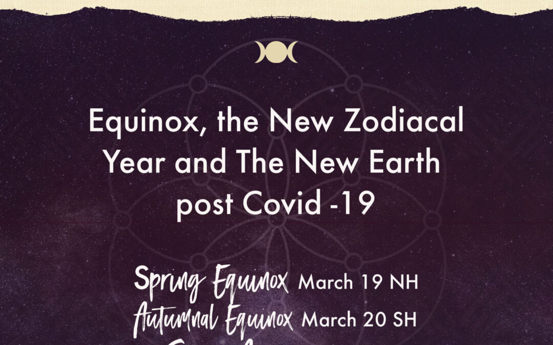 On the Precipice of Change: Equinox, the new Zodiacal Year and The New Earth Post Covid-19.